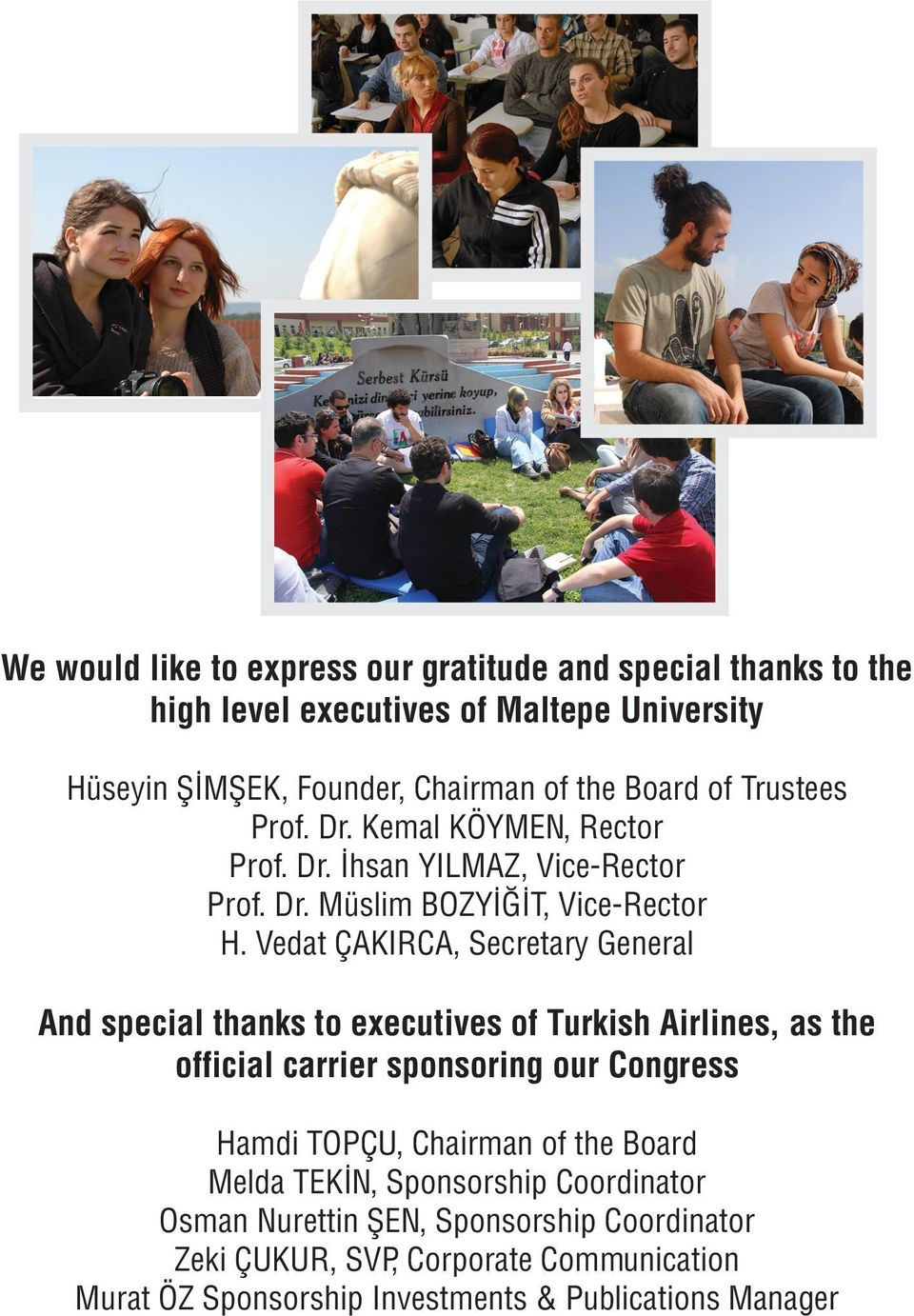 Vedat ÇAKIRCA, Secretary General And special thanks to executives of Turkish Airlines, as the official carrier sponsoring our Congress Hamdi TOPÇU,