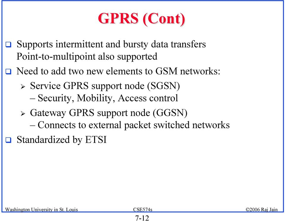 networks: Service GPRS support node (SGSN) Security, Mobility, Access control