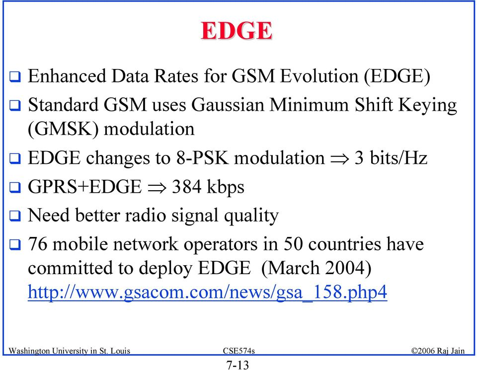 384 kbps Need better radio signal quality 76 mobile network operators in 50 countries