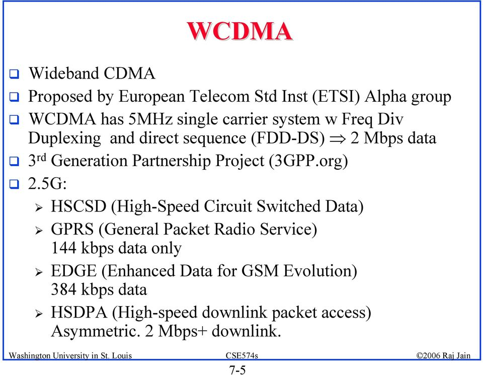 5G: HSCSD (High-Speed Circuit Switched Data) GPRS (General Packet Radio Service) 144 kbps data only EDGE