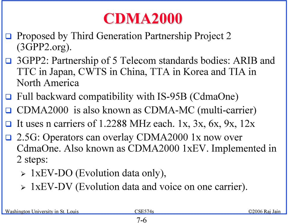 backward compatibility with IS-95B (CdmaOne) CDMA2000 is also known as CDMA-MC (multi-carrier) It uses n carriers of 1.2288 MHz each.