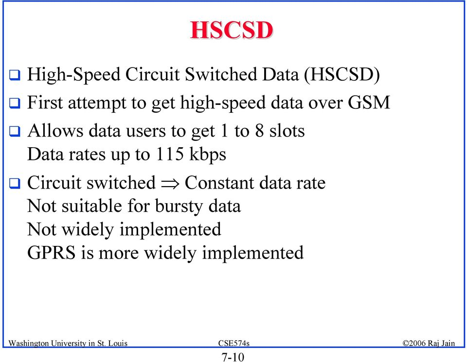 rates up to 115 kbps Circuit switched Constant data rate Not suitable