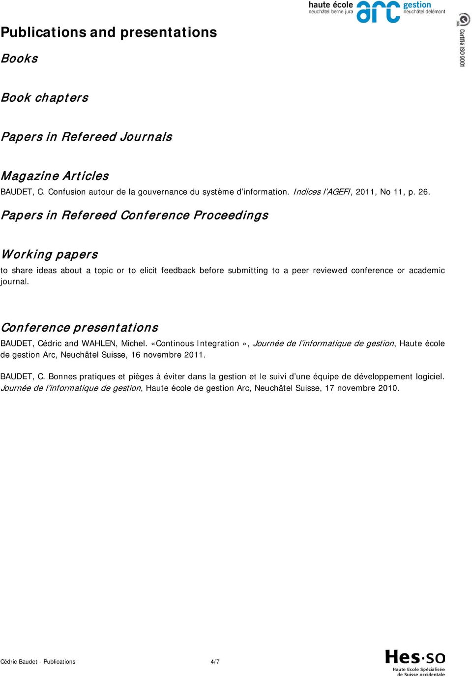 Papers in Refereed Conference Proceedings Working papers to share ideas about a topic or to elicit feedback before submitting to a peer reviewed conference or academic journal.