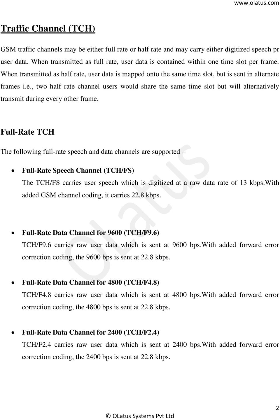 Full-Rate TCH The following full-rate speech and data channels are supported Full-Rate Speech Channel (TCH/FS) The TCH/FS carries user speech which is digitized at a raw data rate of 13 kbps.