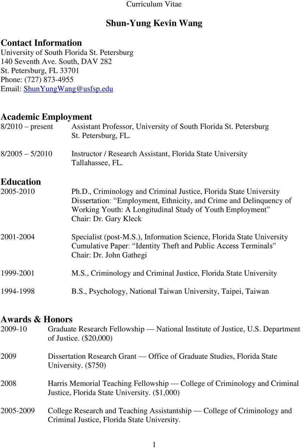 8/2005 5/2010 Instructor / Research Assistant, Florida State University Tallahassee, FL. Education 2005-2010 Ph.D.