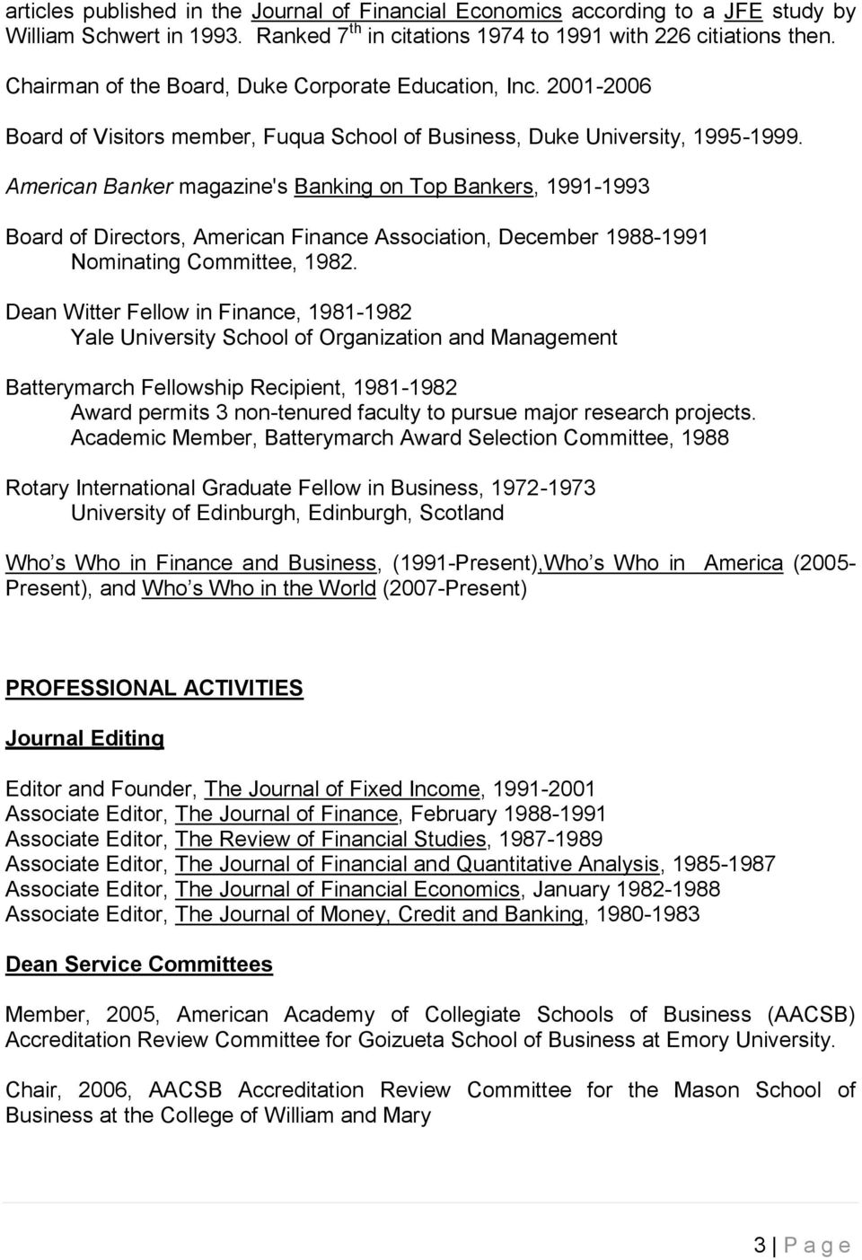American Banker magazine's Banking on Top Bankers, 1991-1993 Board of Directors, American Finance Association, December 1988-1991 Nominating Committee, 1982.