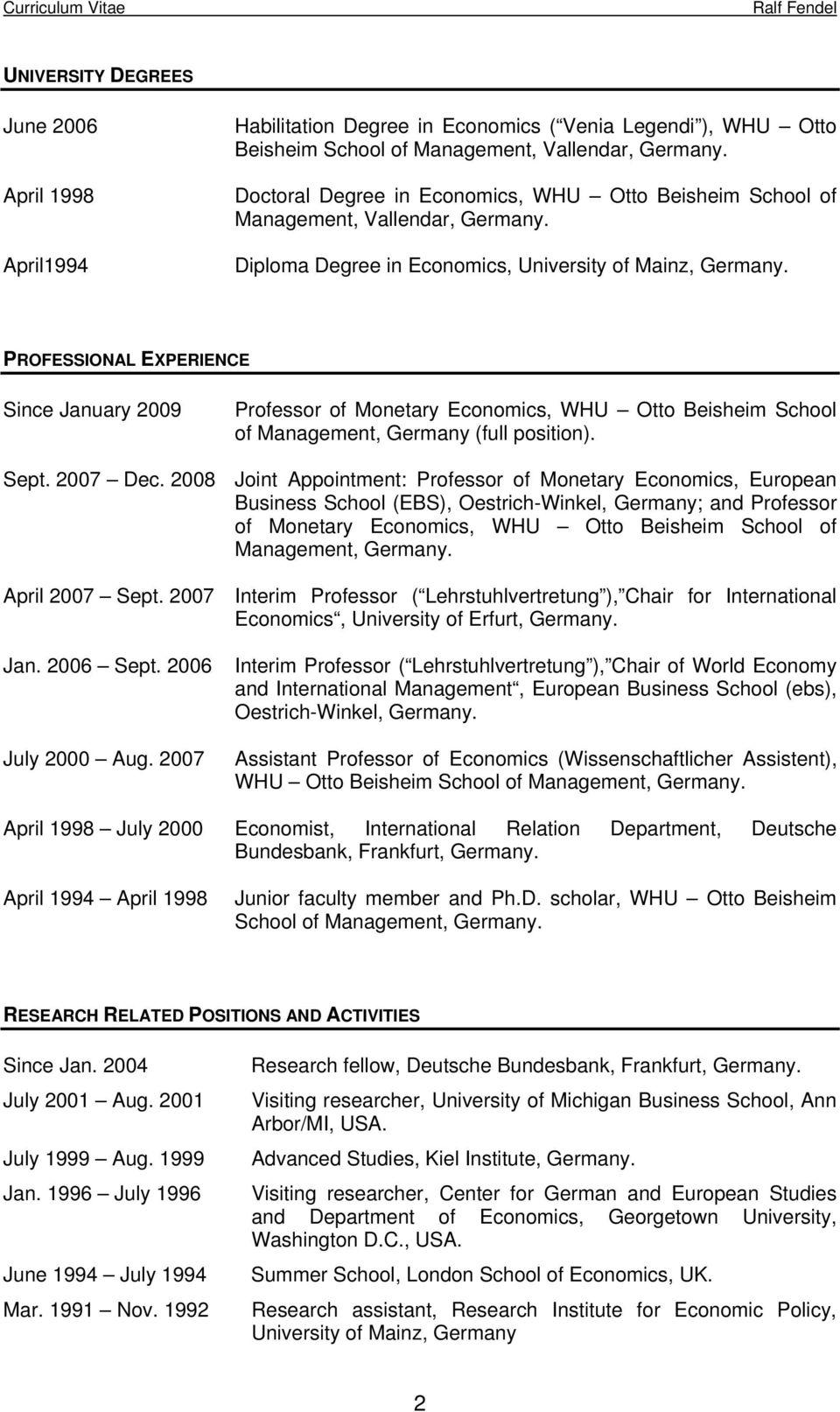 PROFESSIONAL EXPERIENCE Since January 2009 Professor of Monetary Economics, WHU Otto Beisheim School of Management, Germany (full position). Sept. 2007 Dec.