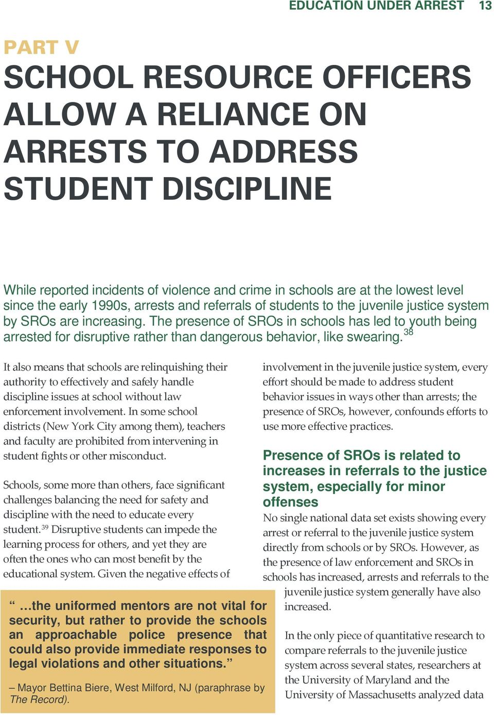The presence of SROs in schools has led to youth being arrested for disruptive rather than dangerous behavior, like swearing.