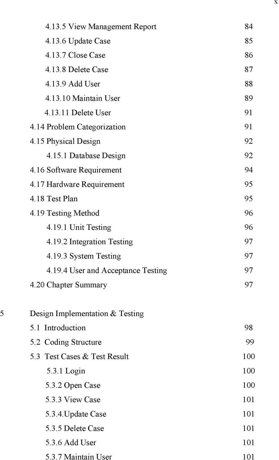 19.2 Integration Testing 97 4.19.3 System Testing 97 4.19.4 User and Acceptance Testing 97 4.20 Chapter Summary 97 5 Design Implementation & Testing 5.1 Introduction 98 5.