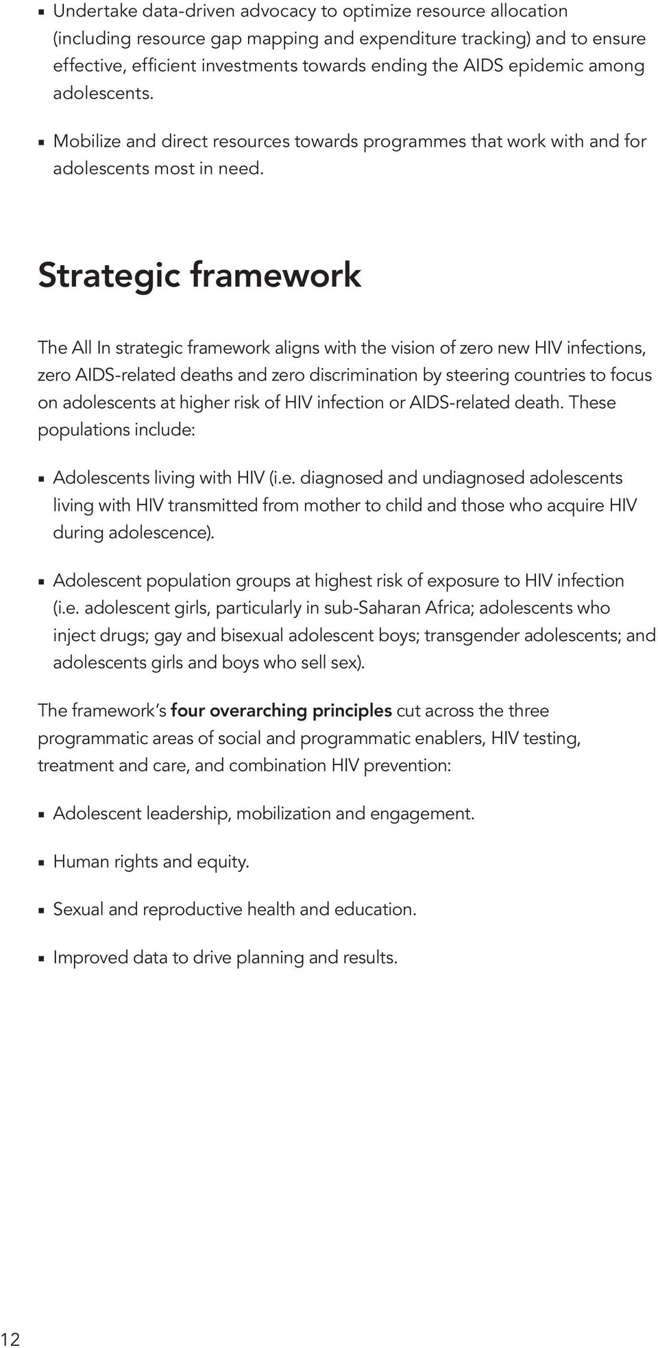 Strategic framework The All In strategic framework aligns with the vision of zero new HIV infections, zero AIDS-related deaths and zero discrimination by steering countries to focus on adolescents at