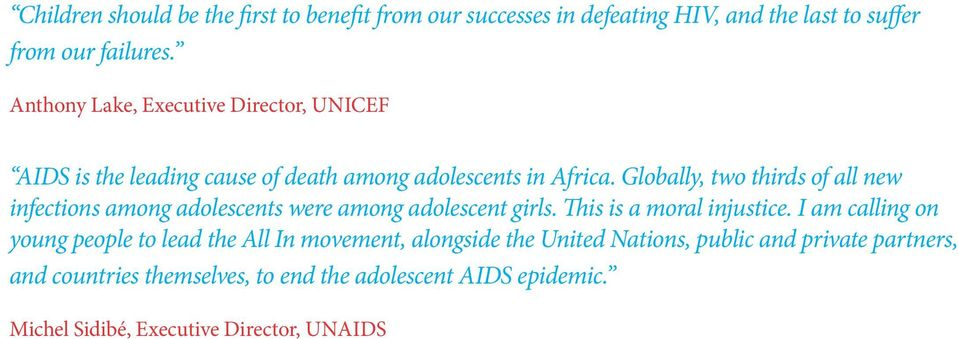 Globally, two thirds of all new infections among adolescents were among adolescent girls. This is a moral injustice.