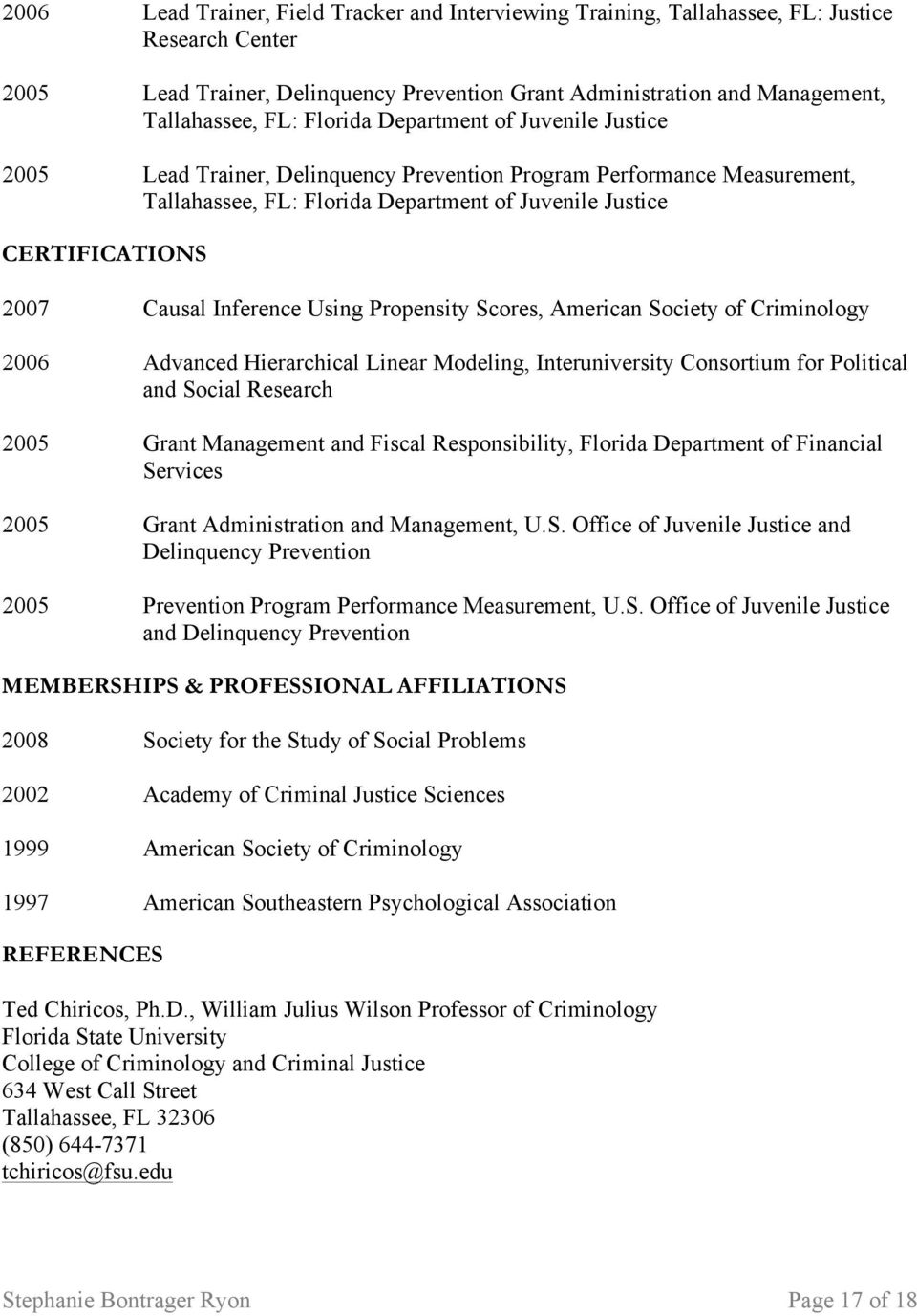 Inference Using Propensity Scores, American Society of Criminology 2006 Advanced Hierarchical Linear Modeling, Interuniversity Consortium for Political and Social Research 2005 Grant Management and