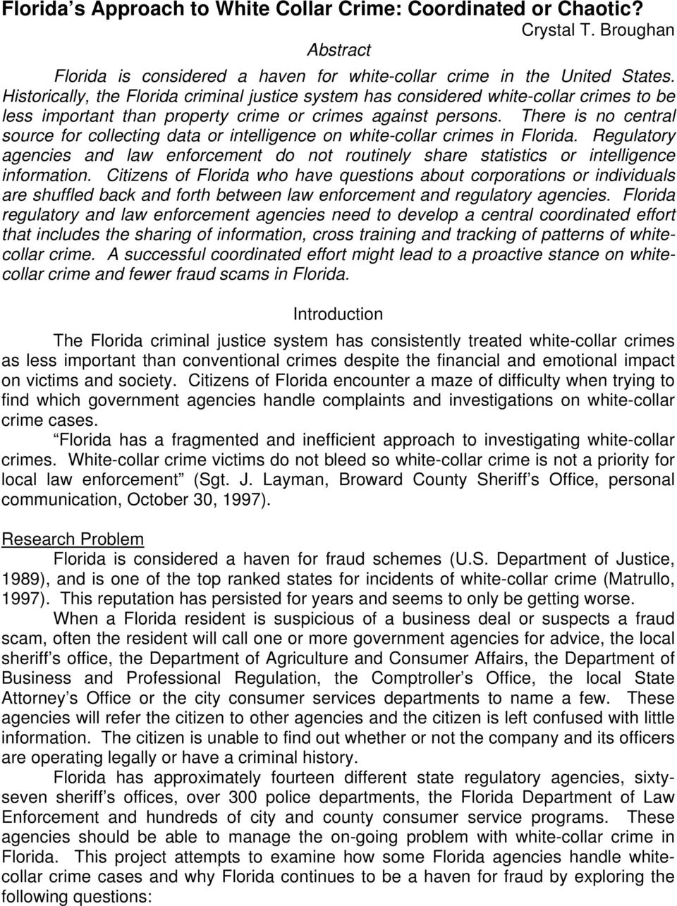 There is no central source for collecting data or intelligence on white-collar crimes in Florida. Regulatory agencies and law enforcement do not routinely share statistics or intelligence information.