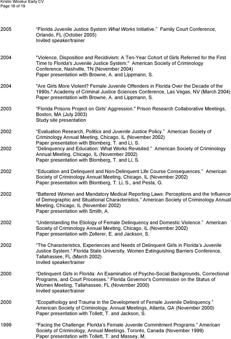 """ American Society of Criminology Conference, Nashville, TN (November 2004) Paper presentation with Browne, A. and Lippmann, S. 2004 ""Are Girls More Violent?"