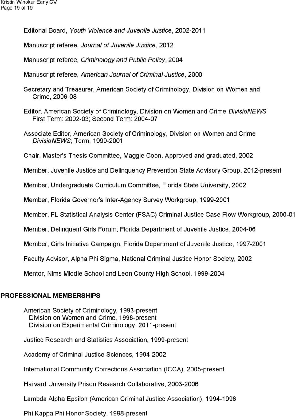 Women and Crime DivisioNEWS First Term: 2002-03; Second Term: 2004-07 Associate Editor, American Society of Criminology, Division on Women and Crime DivisioNEWS; Term: 1999-2001 Chair, Master's