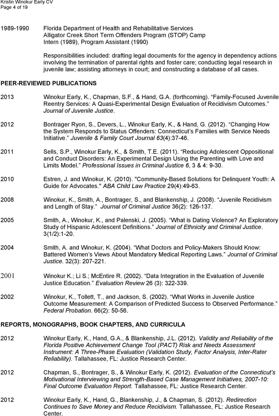 court; and constructing a database of all cases. PEER-REVIEWED PUBLICATIONS 2013 Winokur Early, K., Chapman, S.F., & Hand, G.A. (forthcoming).