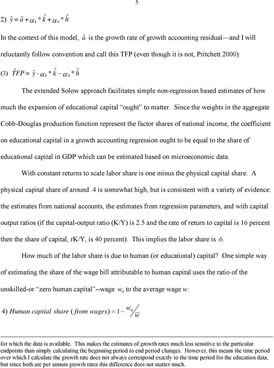 Since the weights in the aggregate Cobb-Douglas production function represent the factor shares of national income, the coefficient on educational capital in a growth accounting regression ought to