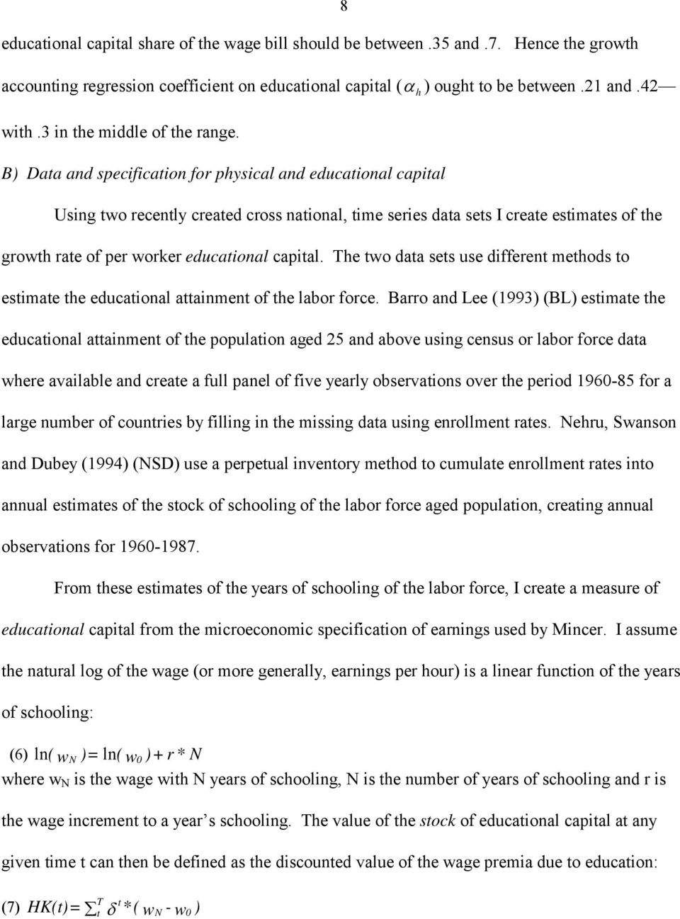 B) Data and specification for physical and educational capital Using two recently created cross national, time series data sets I create estimates of the growth rate of per worker educational capital.