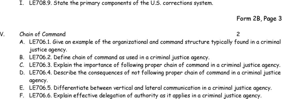 Define chain of command as used in a criminal justice agency. C. LE706.3. Explain the importance of following proper chain of command in a criminal justice agency. D. LE706.4.