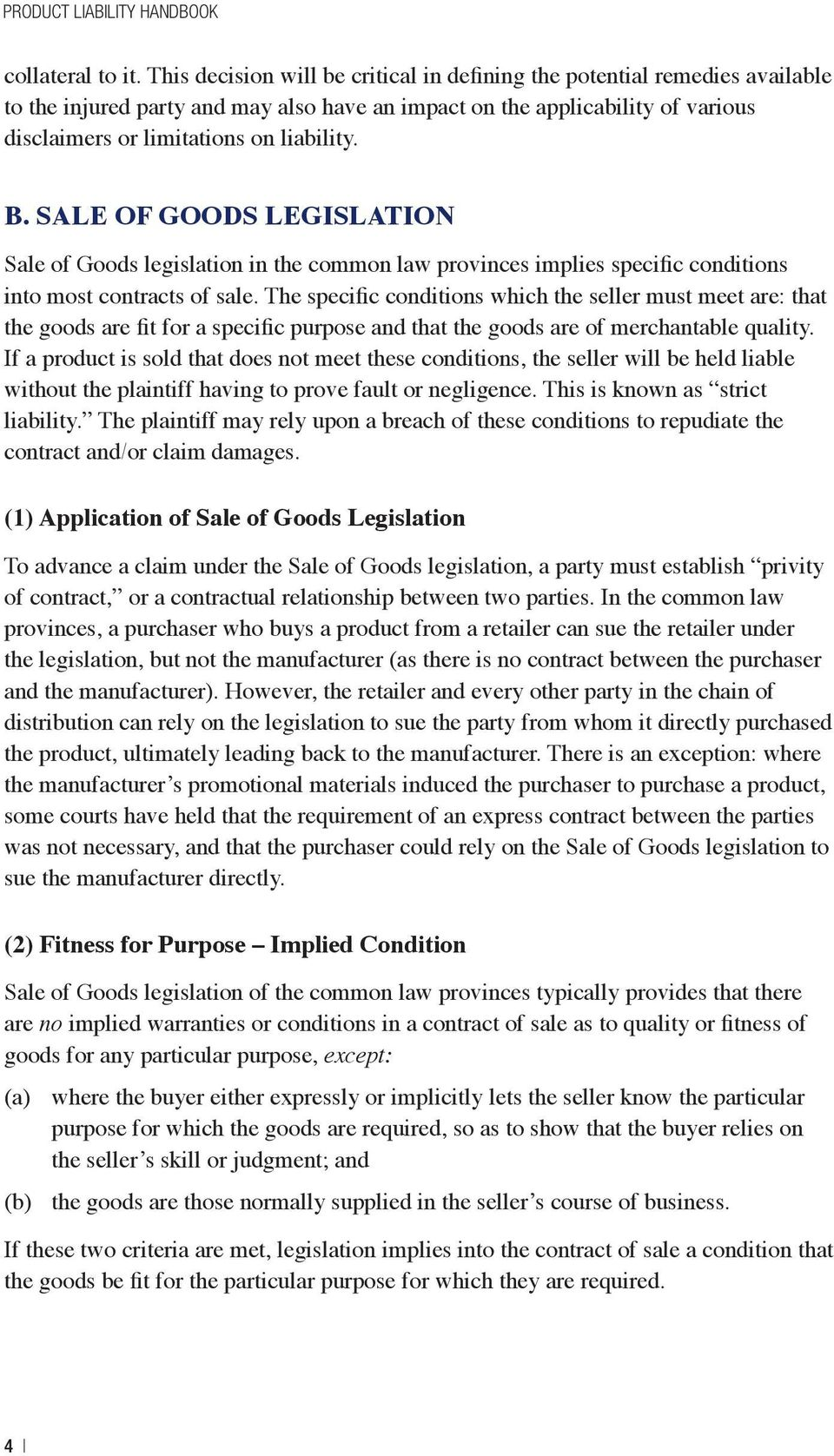 SALE OF GOODS LEGISLATION Sale of Goods legislation in the common law provinces implies specific conditions into most contracts of sale.