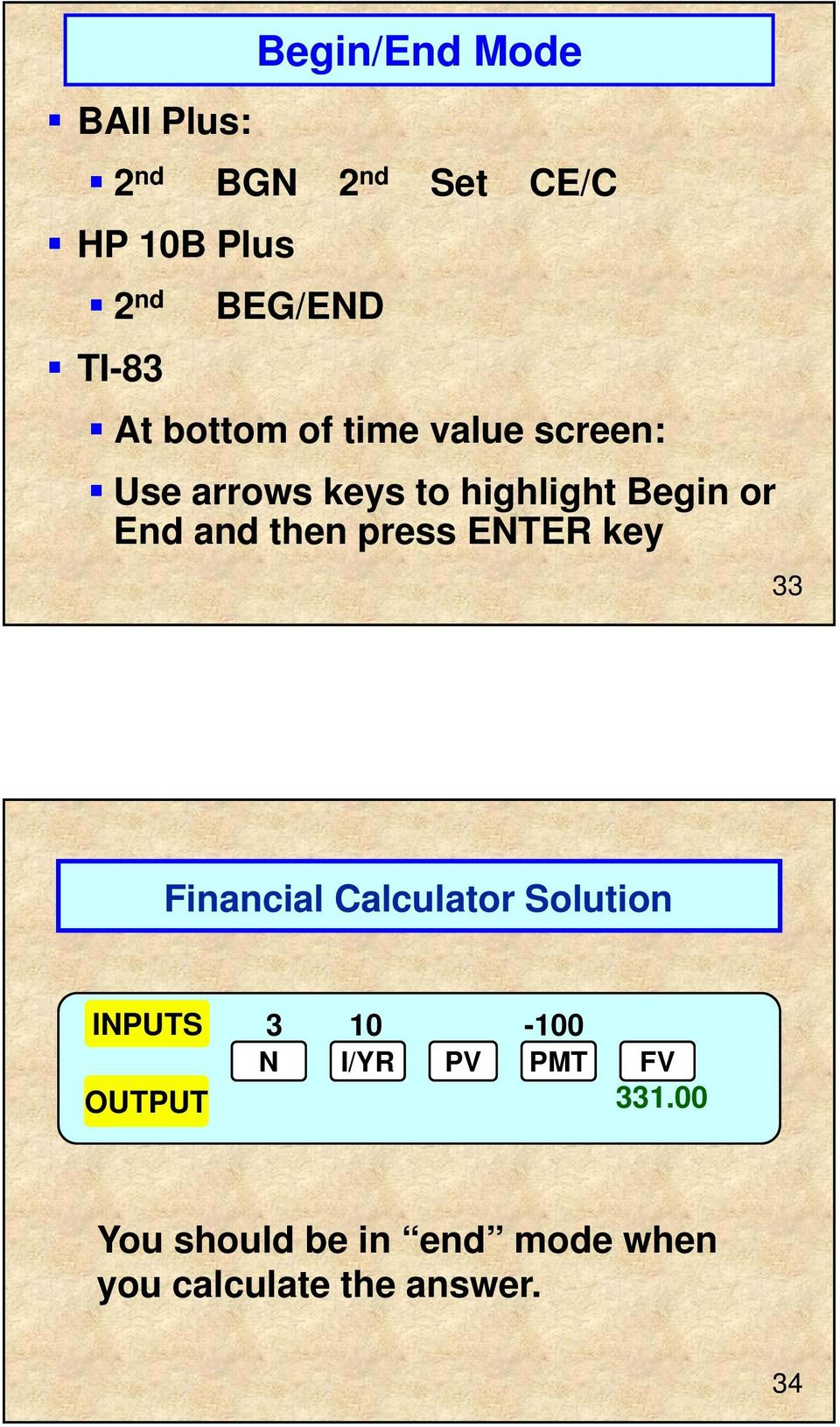 or End and then press ENTER key 33 Financial Calculator Solution INPUTS