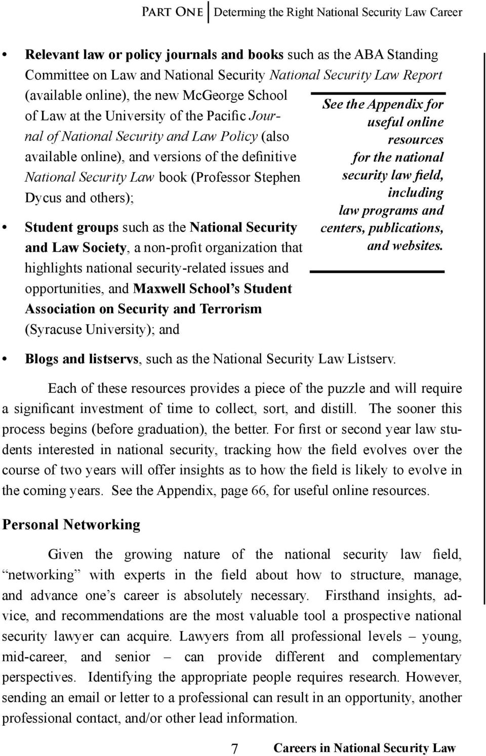 Security Law book (Professor Stephen Dycus and others); Student groups such as the National Security and Law Society, a non-profit organization that highlights national security-related issues and