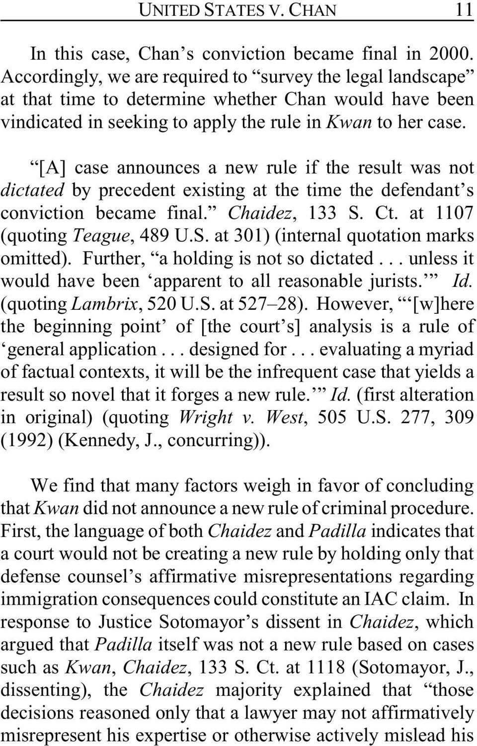 [A] case announces a new rule if the result was not dictated by precedent existing at the time the defendant s conviction became final. Chaidez, 133 S. Ct. at 1107 (quoting Teague, 489 U.S. at 301) (internal quotation marks omitted).