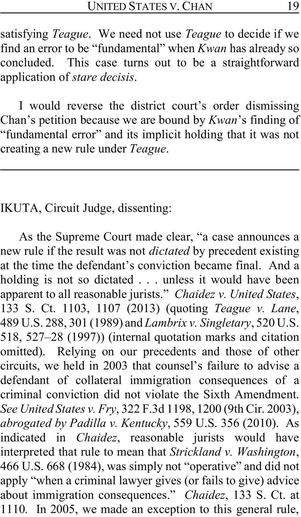 I would reverse the district court s order dismissing Chan s petition because we are bound by Kwan s finding of fundamental error and its implicit holding that it was not creating a new rule under