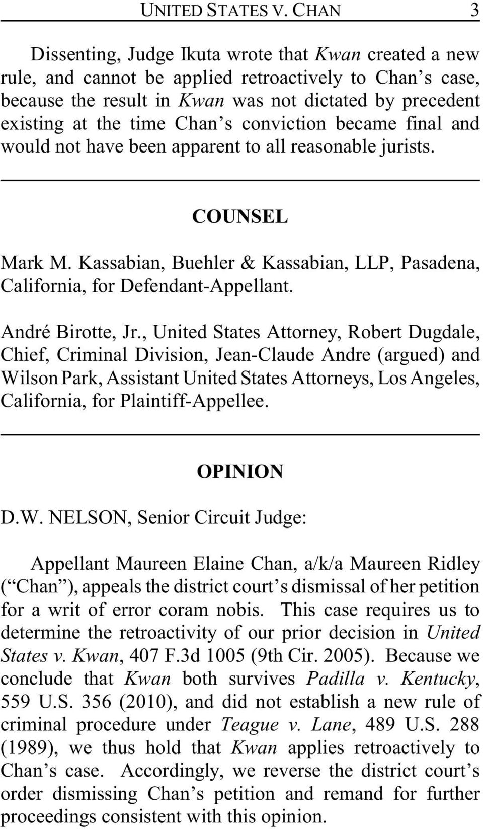 Chan s conviction became final and would not have been apparent to all reasonable jurists. COUNSEL Mark M. Kassabian, Buehler & Kassabian, LLP, Pasadena, California, for Defendant-Appellant.