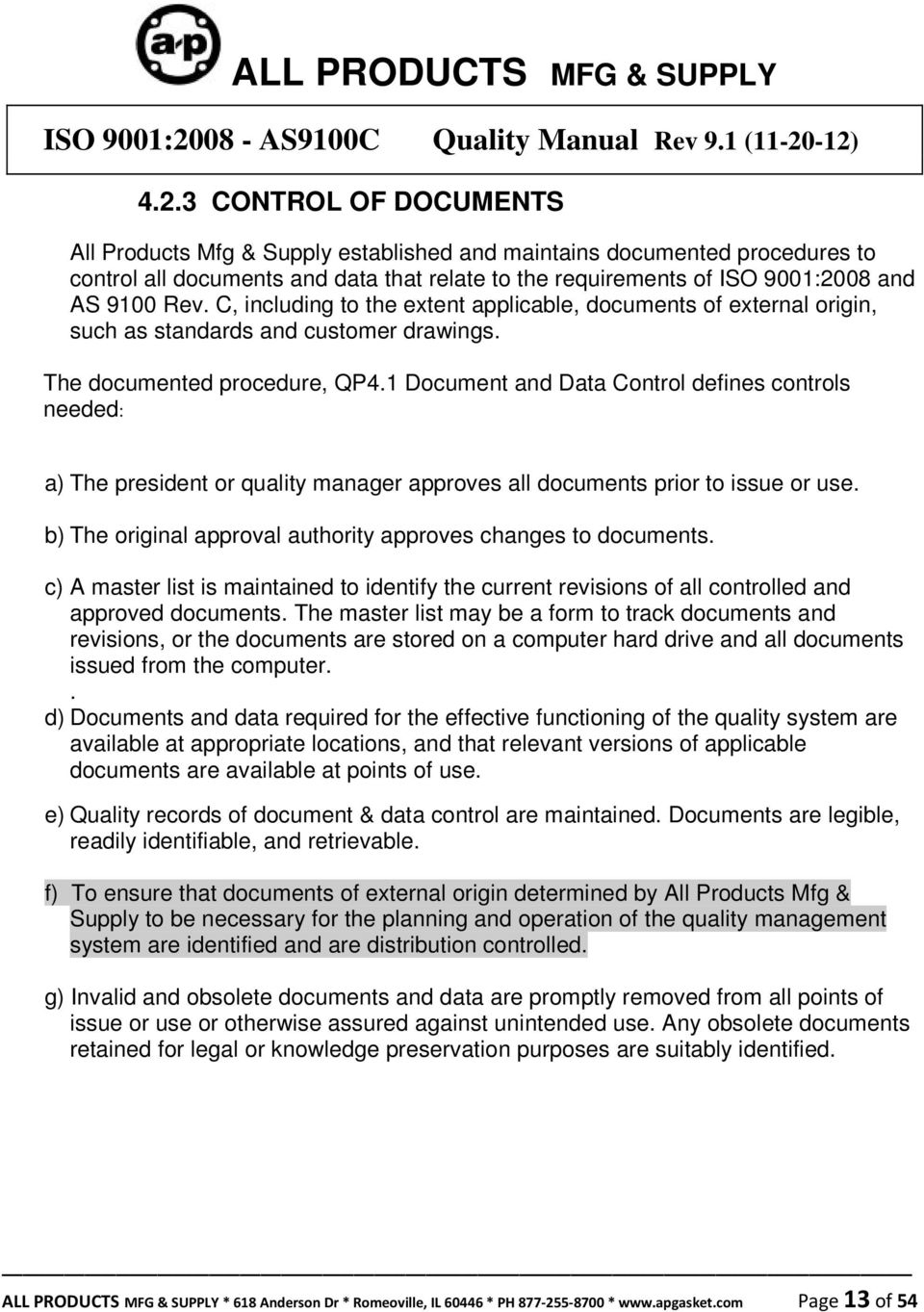 1 Document and Data Control defines controls needed: a) The president or quality manager approves all documents prior to issue or use. b) The original approval authority approves changes to documents.