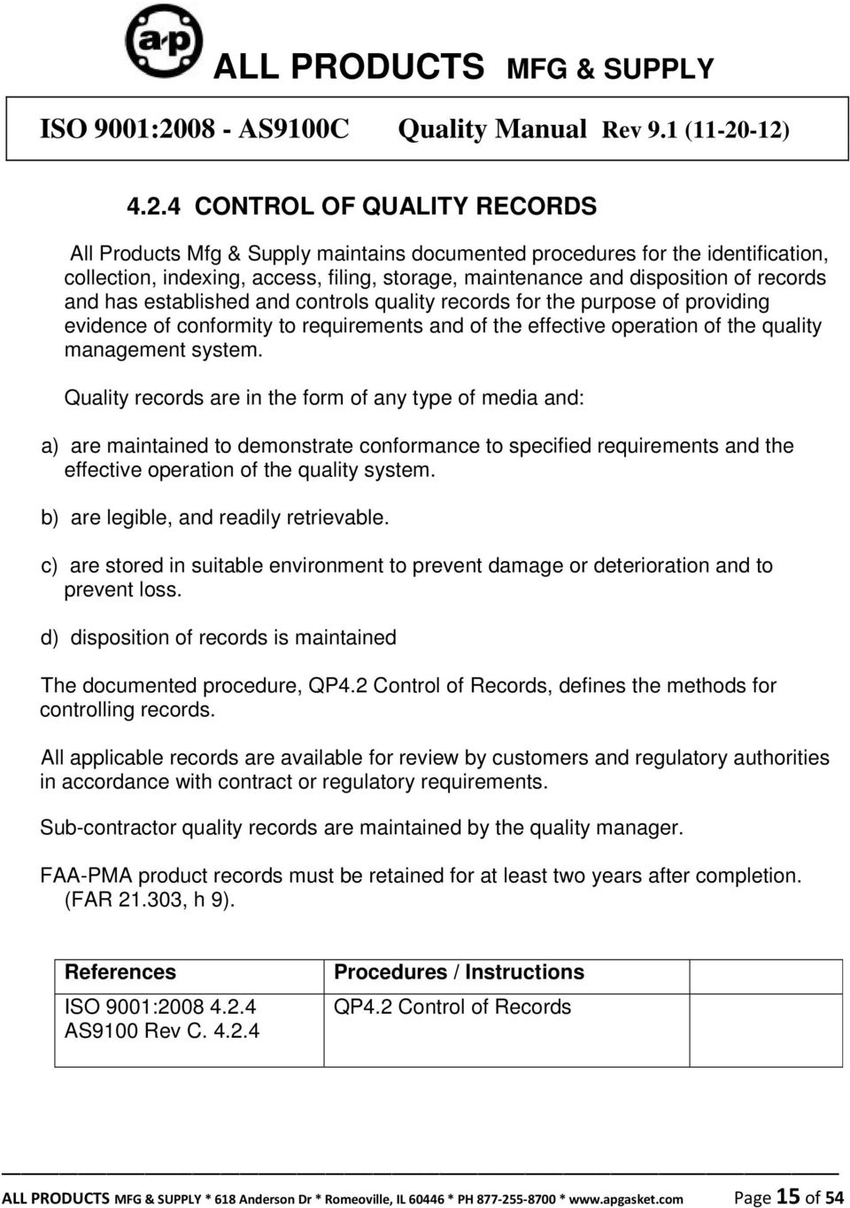 Quality records are in the form of any type of media and: a) are maintained to demonstrate conformance to specified requirements and the effective operation of the quality system.