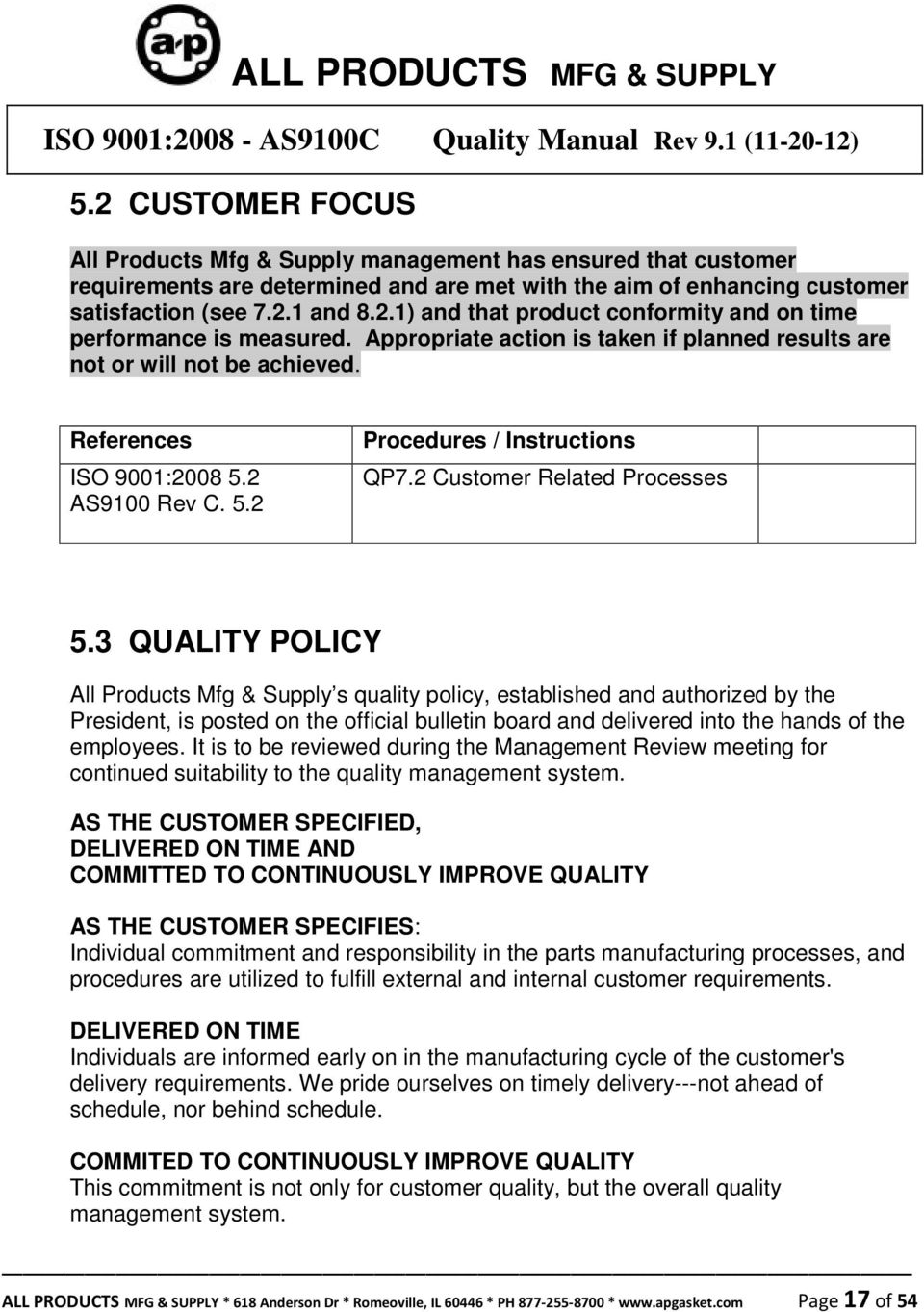 3 QUALITY POLICY All Products Mfg & Supply s quality policy, established and authorized by the President, is posted on the official bulletin board and delivered into the hands of the employees.