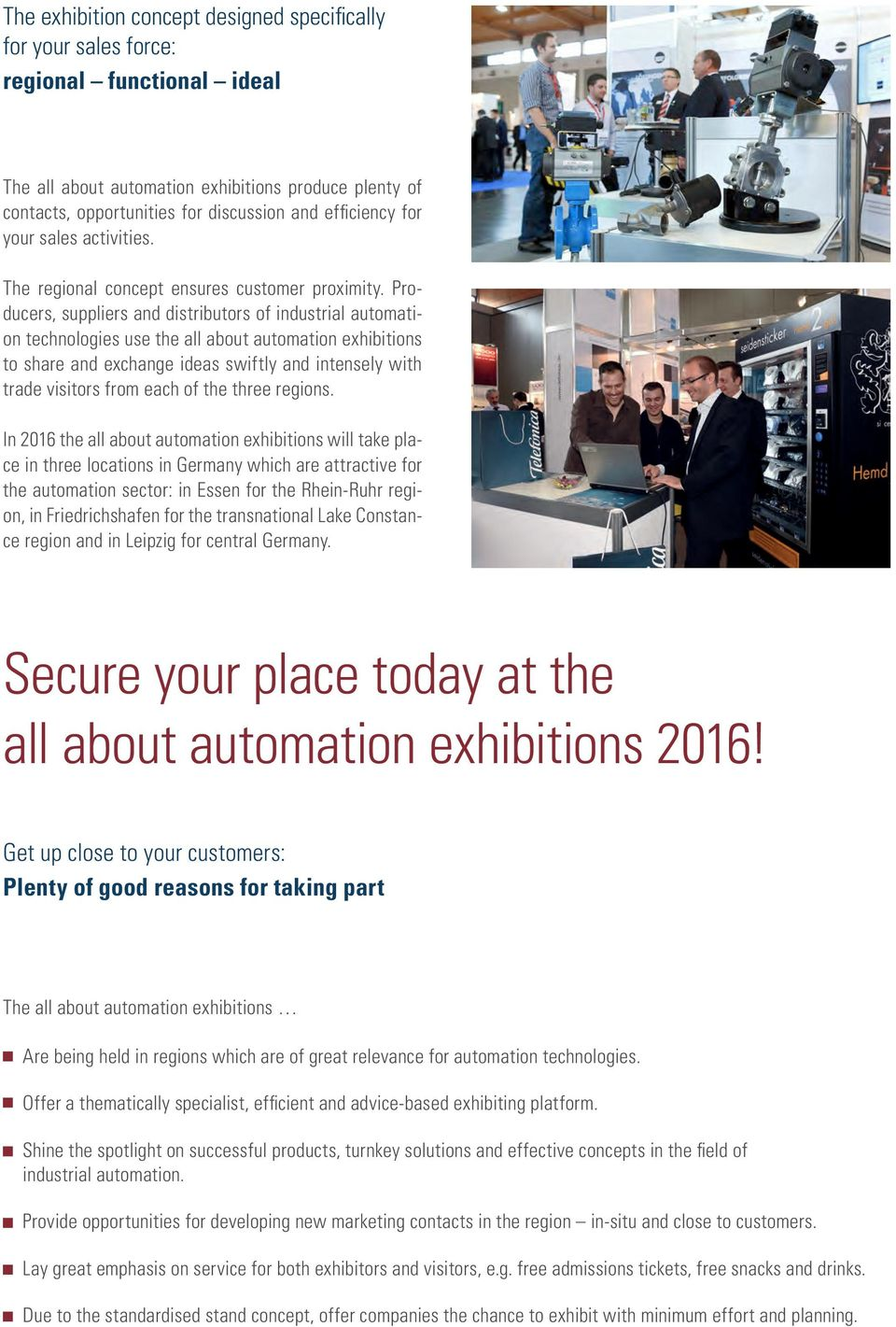 Producers, suppliers and distributors of industrial automation technologies use the all about automation exhibitions to share and exchange ideas swiftly and intensely with trade visitors from each of