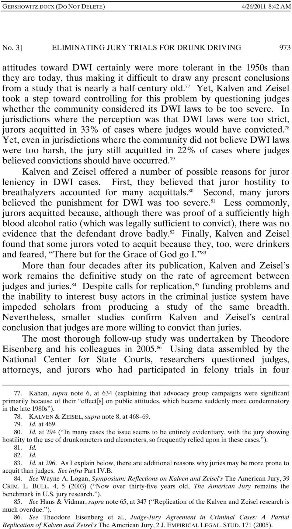 77 Yet, Kalven and Zeisel took a step toward controlling for this problem by questioning judges whether the community considered its DWI laws to be too severe.