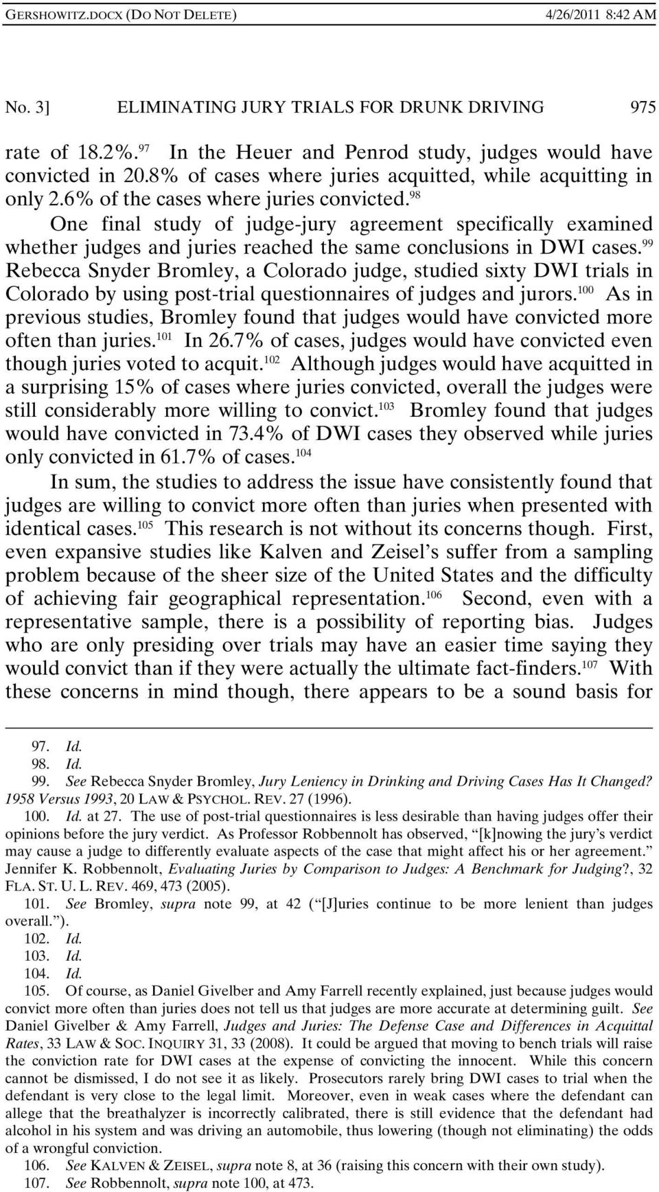 99 Rebecca Snyder Bromley, a Colorado judge, studied sixty DWI trials in Colorado by using post-trial questionnaires of judges and jurors.