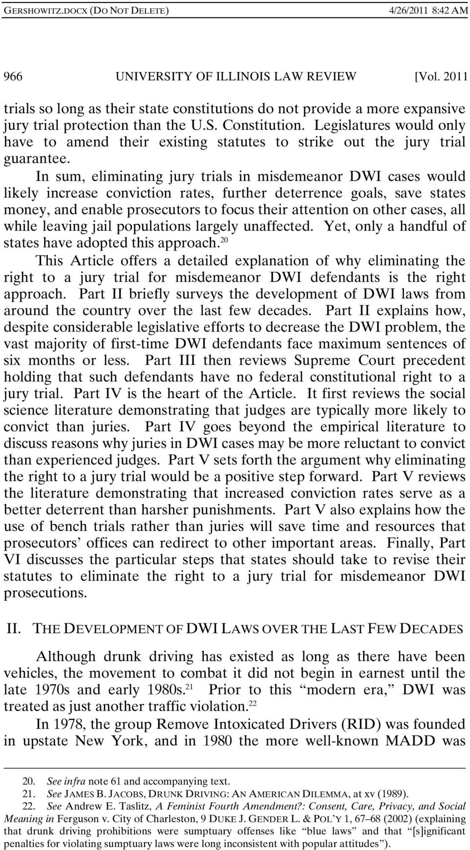 In sum, eliminating jury trials in misdemeanor DWI cases would likely increase conviction rates, further deterrence goals, save states money, and enable prosecutors to focus their attention on other