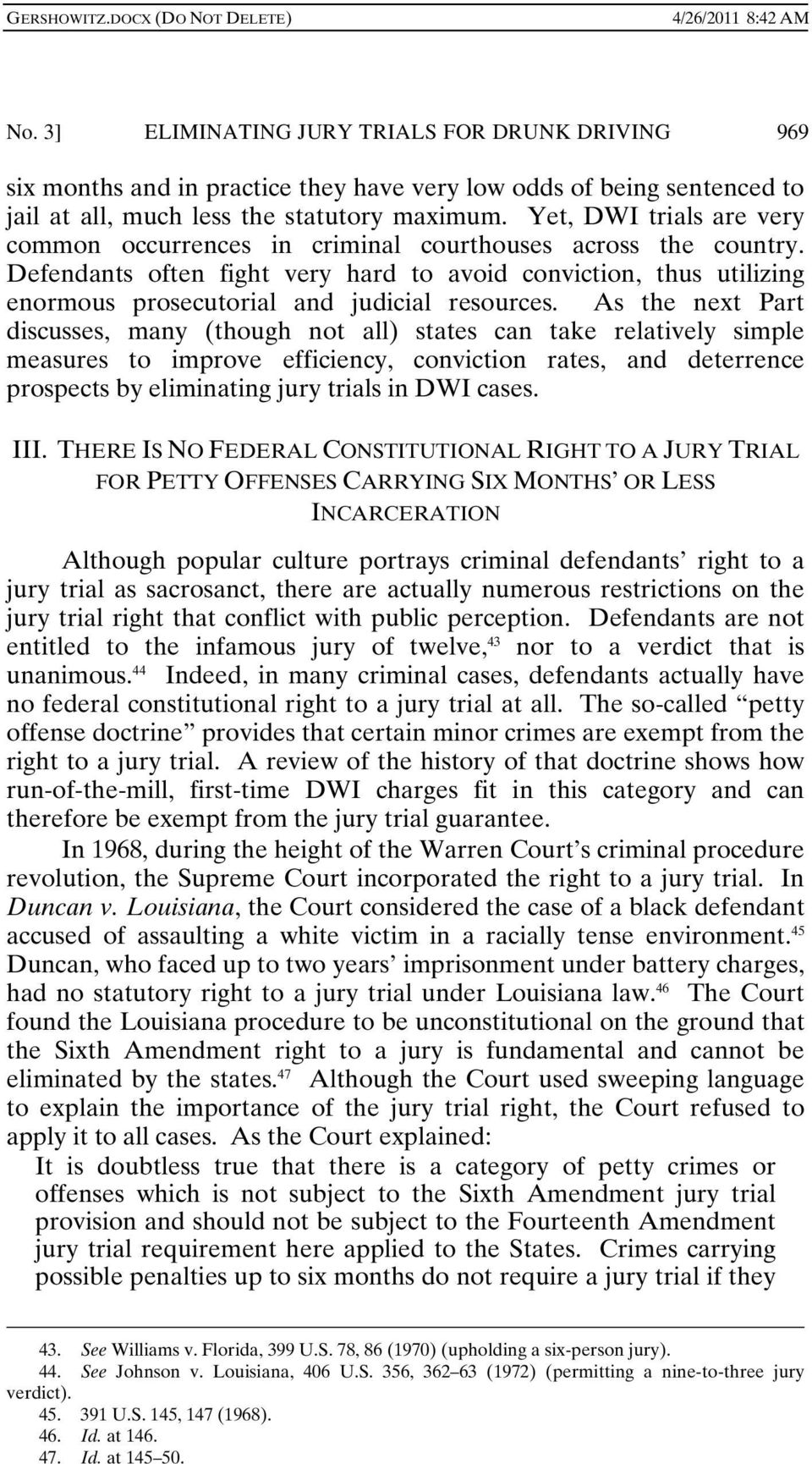 Defendants often fight very hard to avoid conviction, thus utilizing enormous prosecutorial and judicial resources.