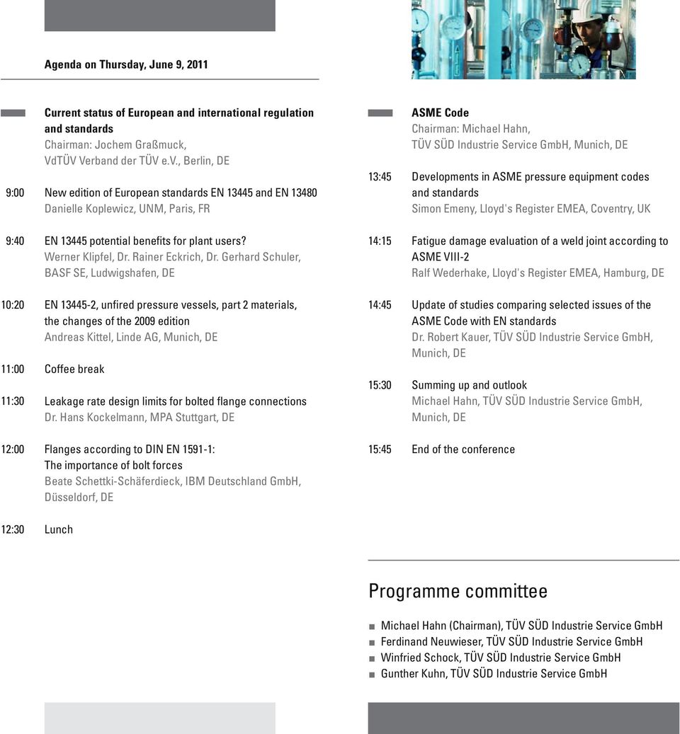 Gerhard Schuler, BASF SE, Ludwigshafen, DE 10:20 EN 13445-2, unfired pressure vessels, part 2 materials, the changes of the 2009 edition Andreas Kittel, Linde AG, 11:00 Coffee break 11:30 Leakage