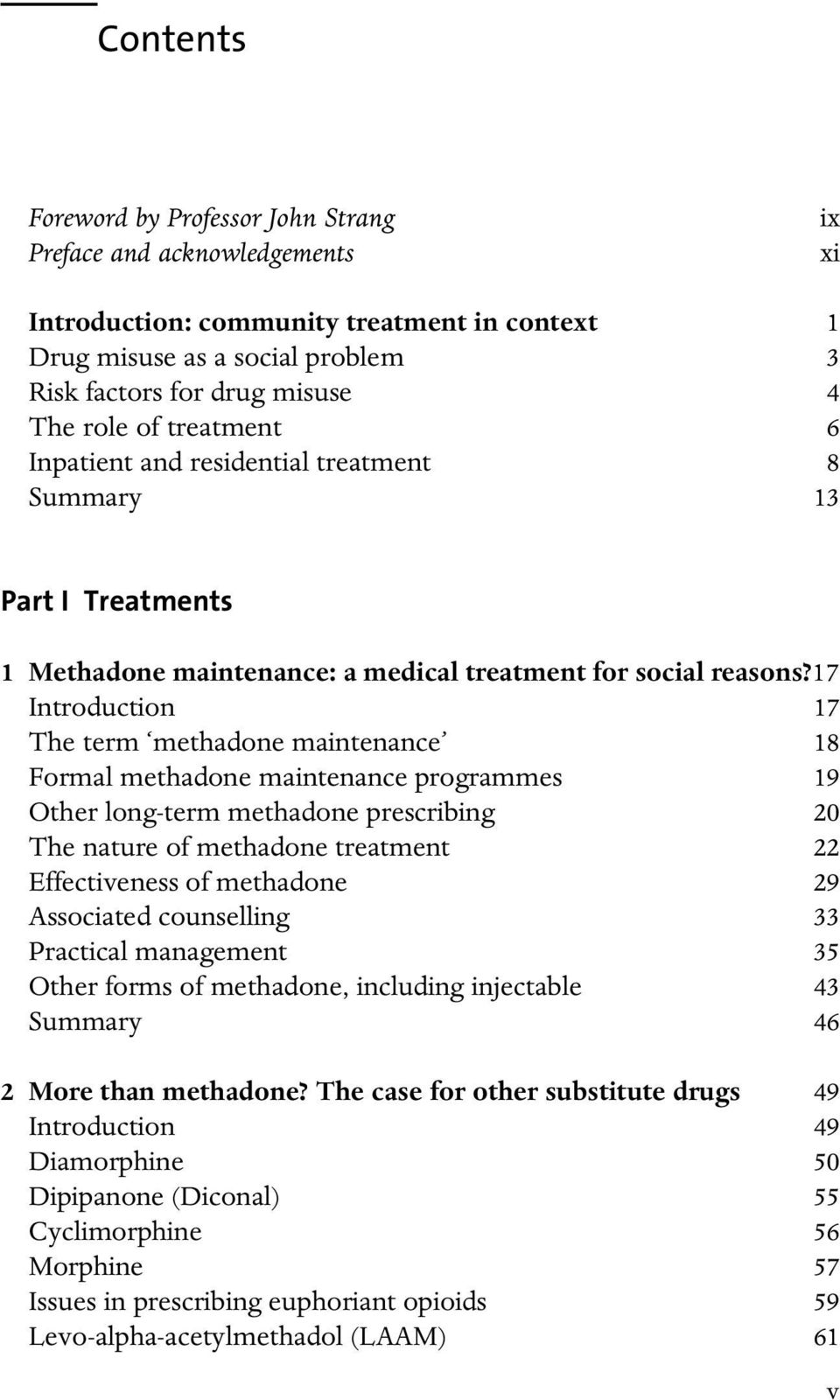 17 Introduction 17 The term methadone maintenance 18 Formal methadone maintenance programmes 19 Other long-term methadone prescribing 20 The nature of methadone treatment 22 Effectiveness of