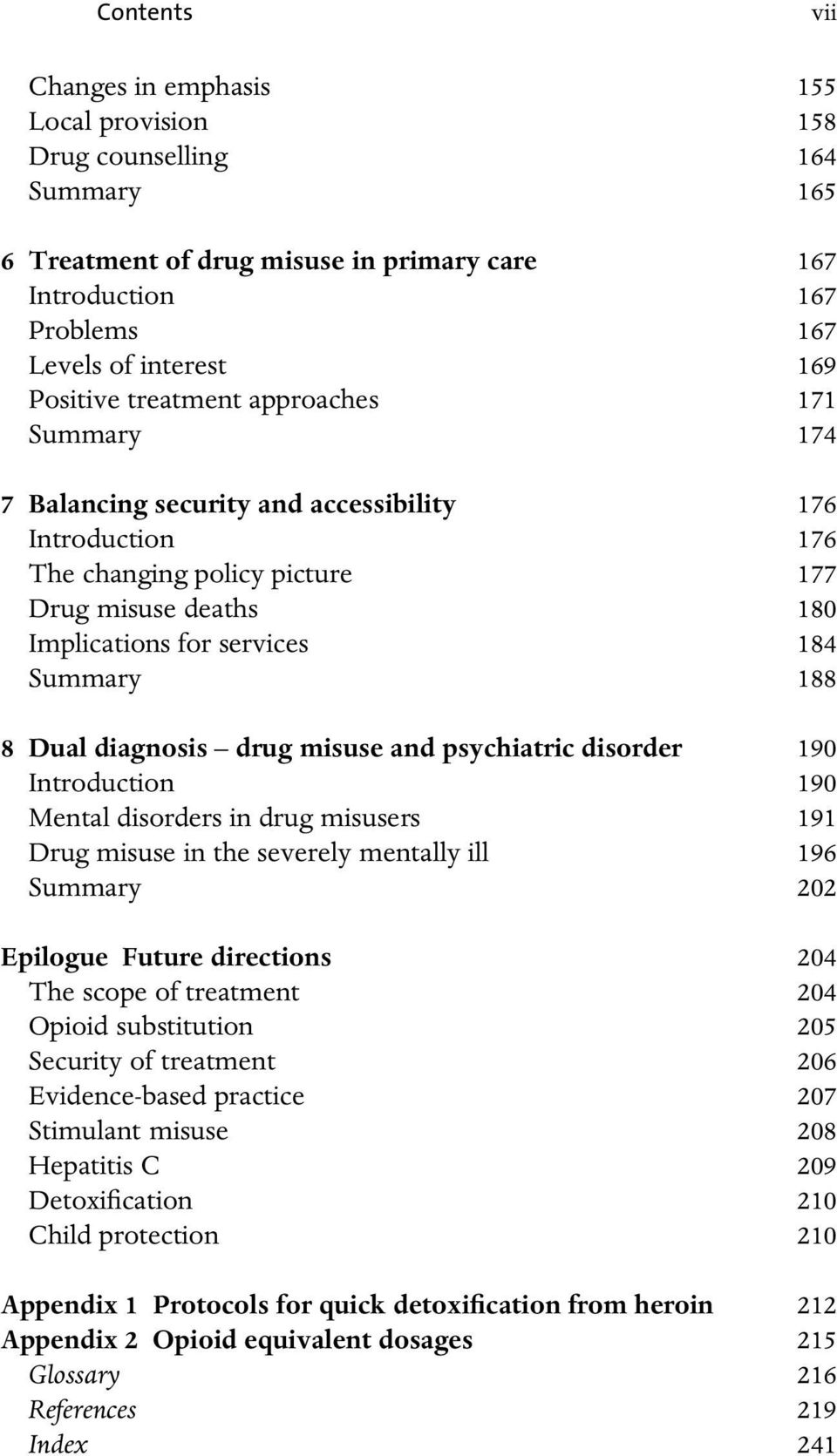 Dual diagnosis drug misuse and psychiatric disorder 190 Introduction 190 Mental disorders in drug misusers 191 Drug misuse in the severely mentally ill 196 Summary 202 Epilogue Future directions 204