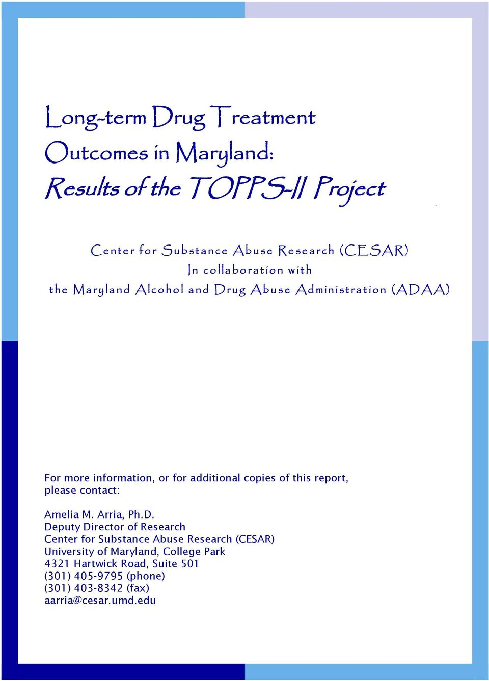 more information, or for additional copies of this report, please contact: Amelia M. Arria, Ph.D.