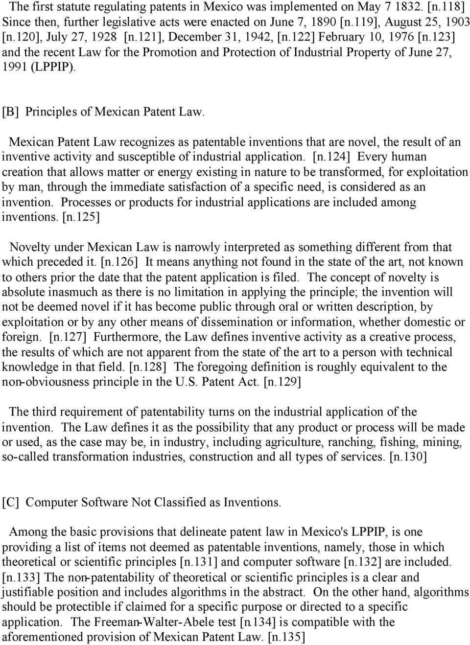 [B] Principles of Mexican Patent Law. Mexican Patent Law recognizes as patentable inventions that are novel, the result of an inventive activity and susceptible of industrial application. [n.