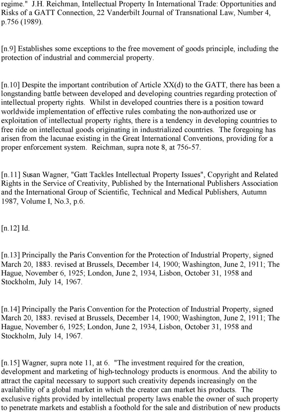 10] Despite the important contribution of Article XX(d) to the GATT, there has been a longstanding battle between developed and developing countries regarding protection of intellectual property