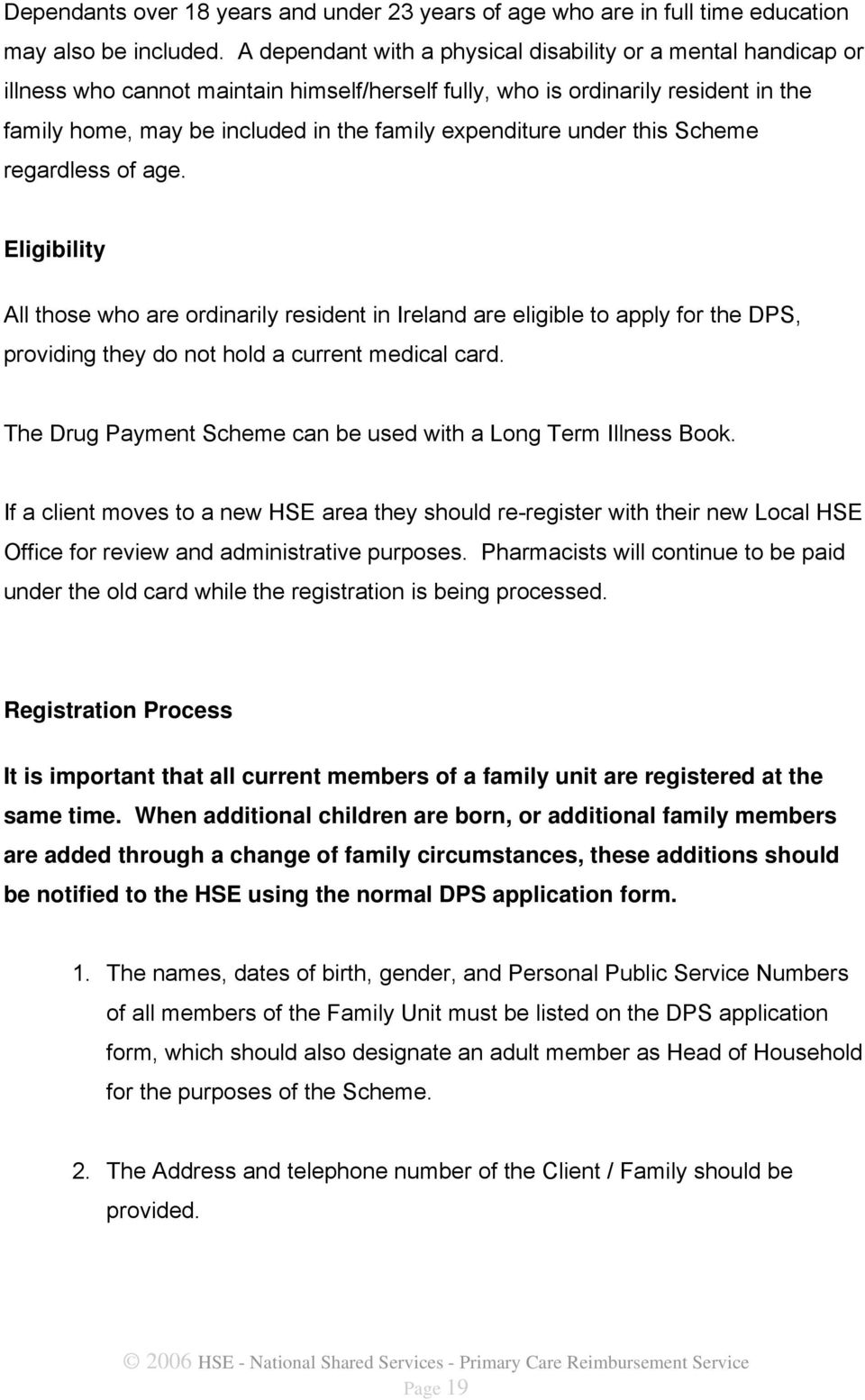 expenditure under this Scheme regardless of age. Eligibility All those who are ordinarily resident in Ireland are eligible to apply for the DPS, providing they do not hold a current medical card.