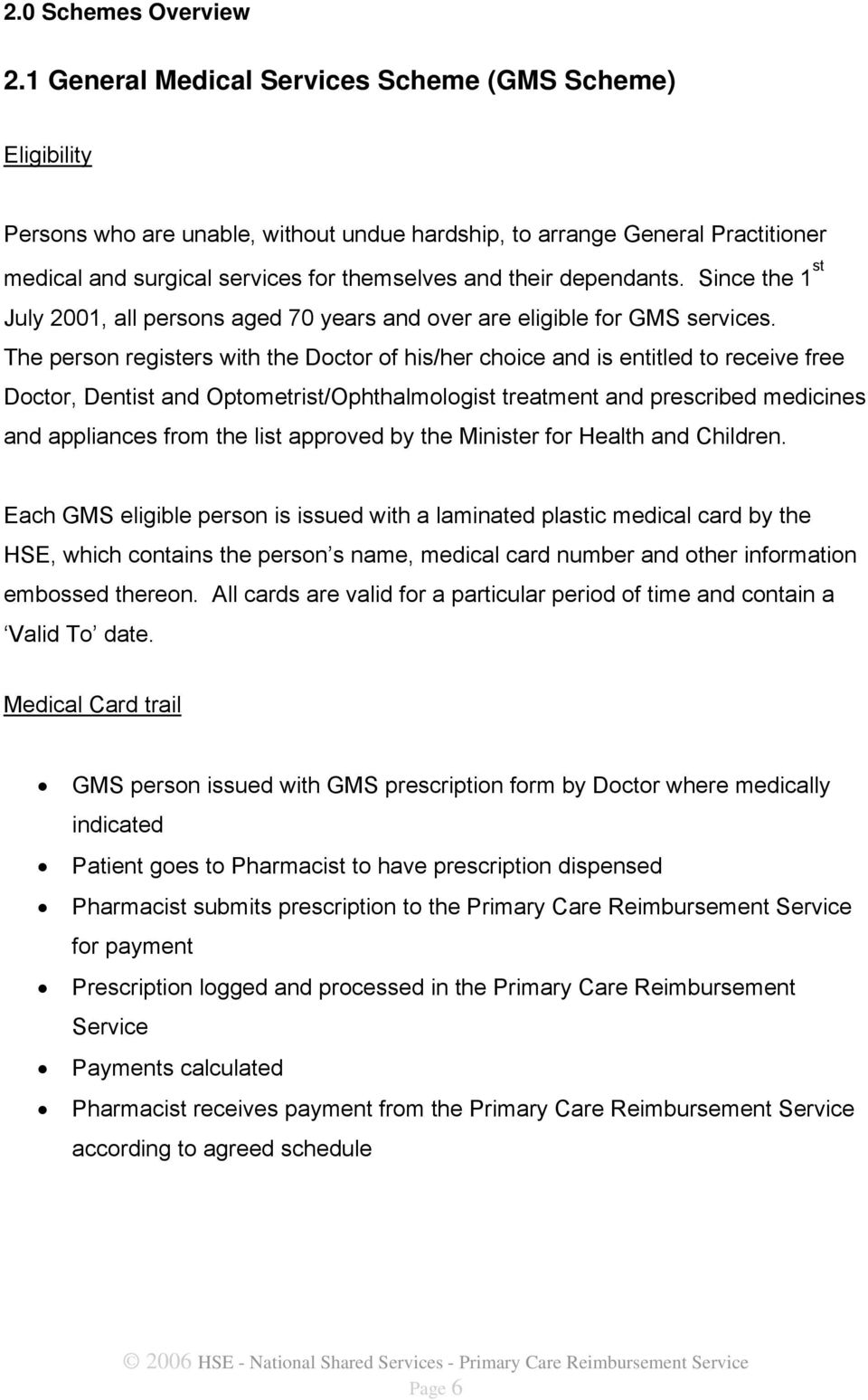dependants. Since the 1 st July 2001, all persons aged 70 years and over are eligible for GMS services.