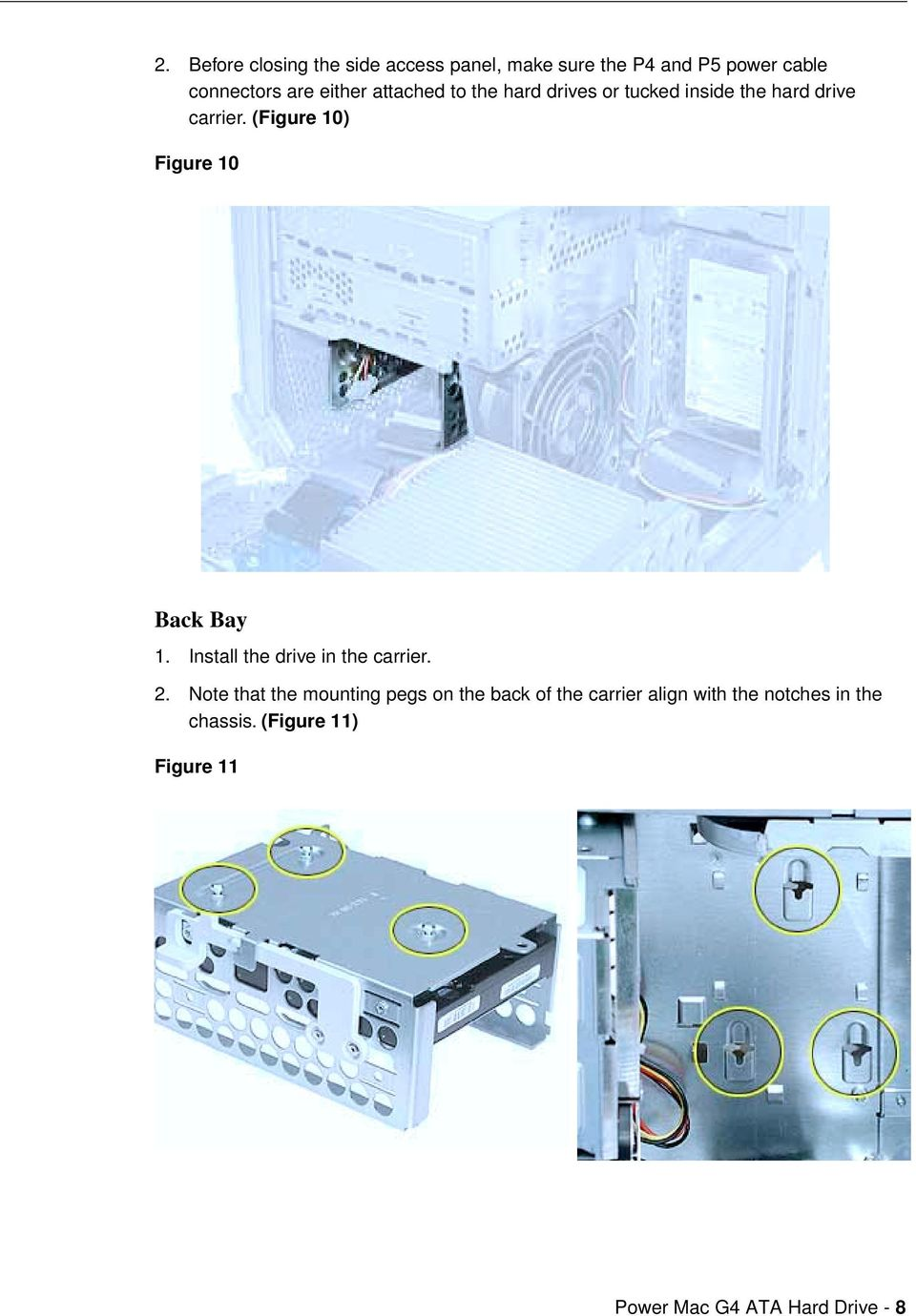 (Figure 10) Figure 10 Back Bay 1. Install the drive in the carrier. 2.