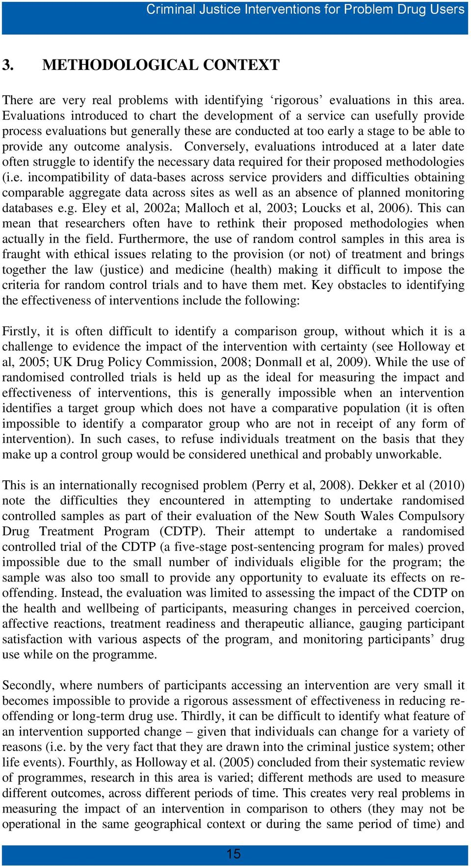 Conversely, evaluations introduced at a later date often struggle to identify the necessary data required for their proposed methodologies (i.e. incompatibility of data-bases across service providers and difficulties obtaining comparable aggregate data across sites as well as an absence of planned monitoring databases e.