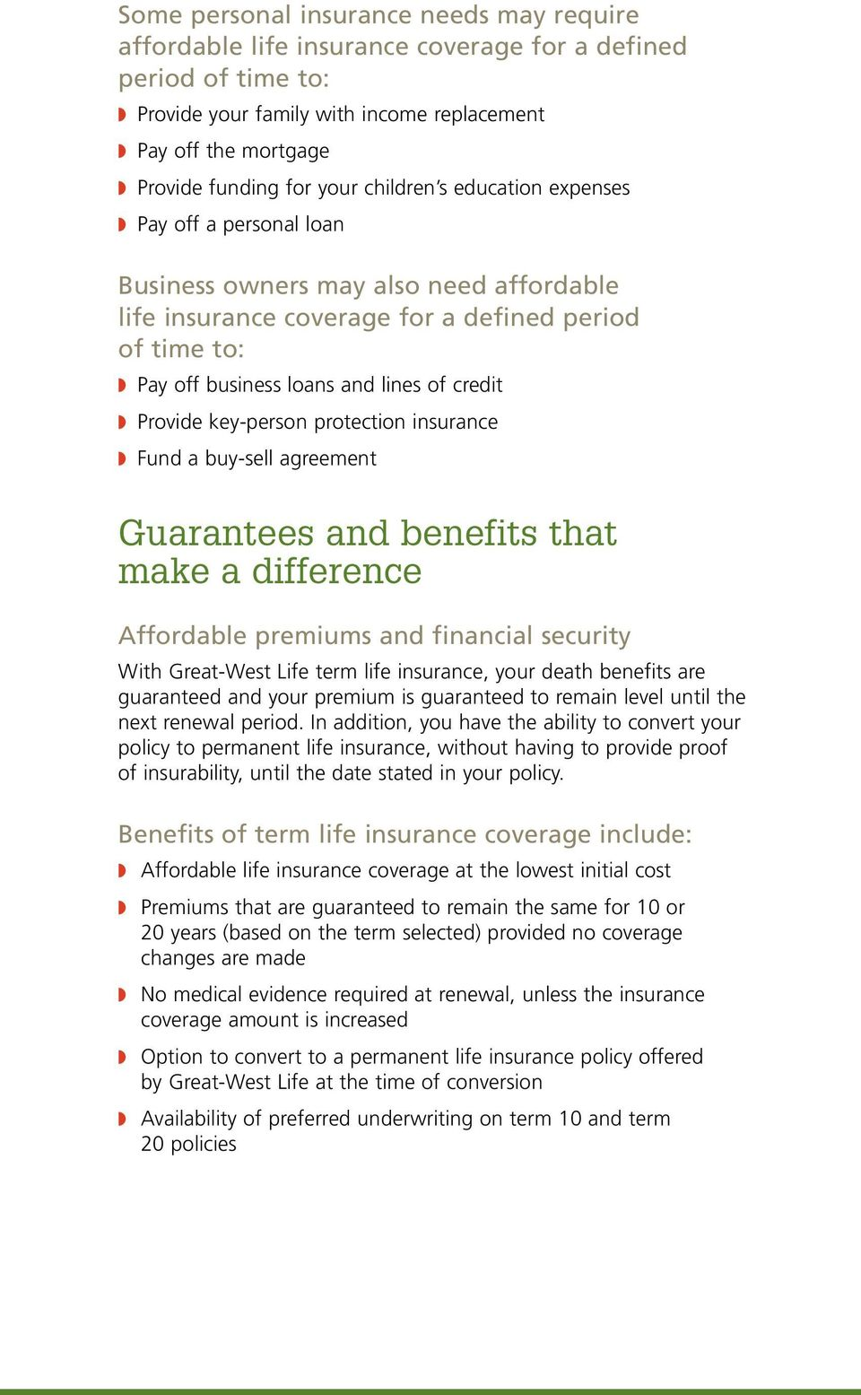 Provide key-person protection insurance Fund a buy-sell agreement Guarantees and benefits that make a difference Affordable premiums and financial security With Great-West Life term life insurance,