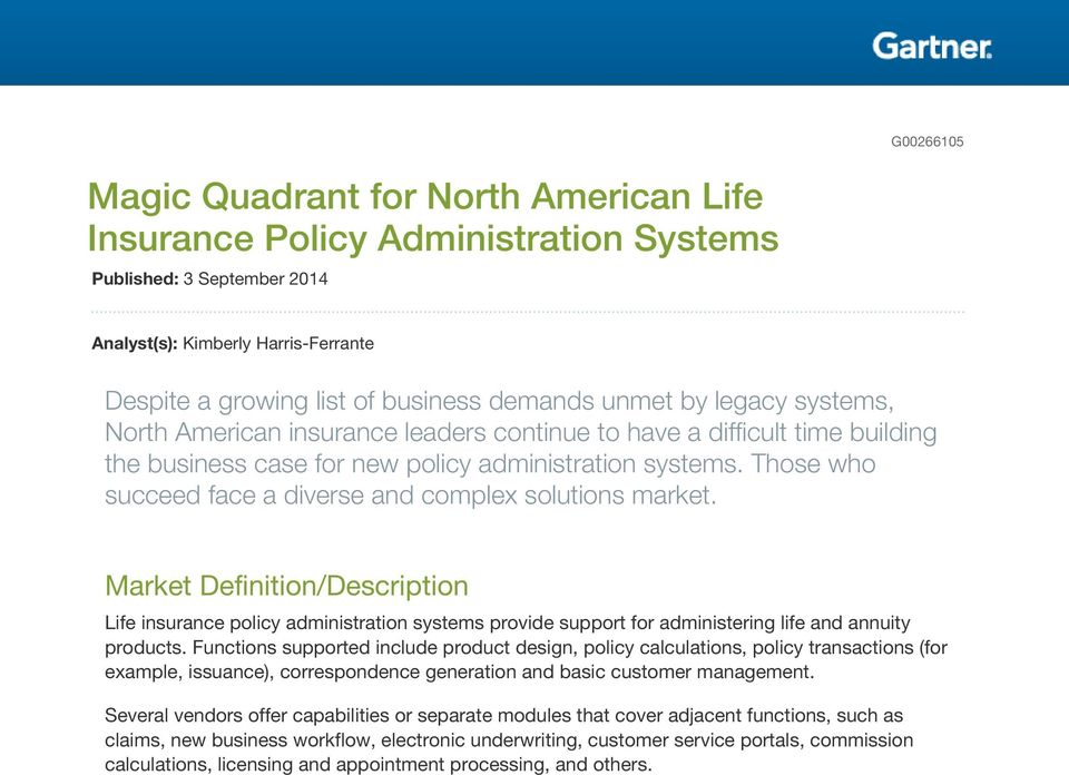 Those who succeed face a diverse and complex solutions market. Market Definition/Description Life insurance policy administration systems provide support for administering life and annuity products.