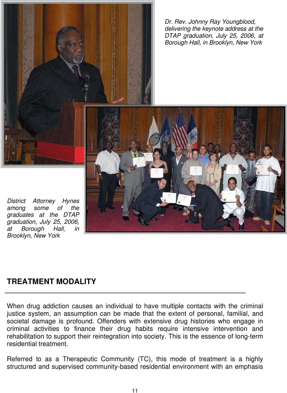 graduation, July 25, 2006, at Borough Hall, in Brooklyn, New York TREATMENT MODALITY When drug addiction causes an individual to have multiple contacts with the criminal justice system, an assumption